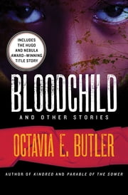 Bloodchild - And Other Stories ebook by Octavia E. Butler