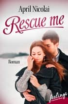Rescue me - Erlöst ebook by April Nicolai