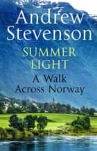 Summer Light - A Walk cross Norway ebook by Andrew Stevenson
