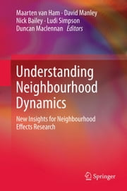Understanding Neighbourhood Dynamics - New Insights for Neighbourhood Effects Research ebook by Maarten van Ham,David Manley,Nick Bailey,Ludi Simpson,Duncan Maclennan