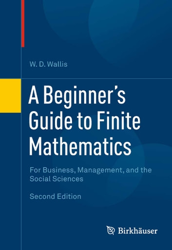 A Beginner's Guide to Finite Mathematics - For Business, Management, and the Social Sciences ebook by W.D. Wallis
