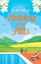 Holiday in the Hills - An uplifting romance to put a smile on your face ebook by Lilac Mills