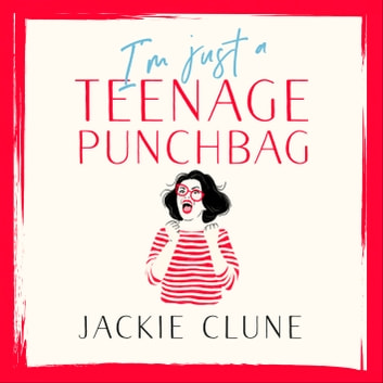 I'm Just a Teenage Punchbag - POIGNANT AND FUNNY: A NOVEL FOR A GENERATION OF WOMEN audiobook by Jackie Clune