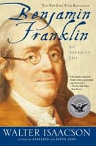Benjamin Franklin ebook by Walter Isaacson