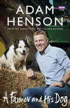 A Farmer and His Dog ebook by Adam Henson