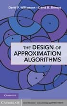 The Design of Approximation Algorithms ebook by David P. Williamson, David B. Shmoys