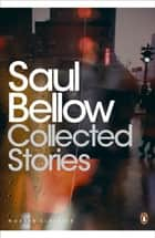Collected Stories ebook by Saul Bellow