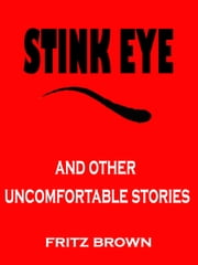 Stink Eye and Other Uncomfortable Stories by Fritz Brown ebook by Fritz Brown