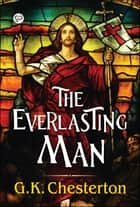 The Everlasting Man ebook by G. K. Chesterton, GP Editors