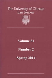 University of Chicago Law Review: Volume 81, Number 2 - Spring 2014 ebook by University of Chicago Law Review