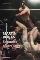 Segundos afuera eBook by Martin Kohan
