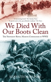 We Died with our Boots Clean - A Royal Marine Commando in World War II ebook by Kenneth McAlpine