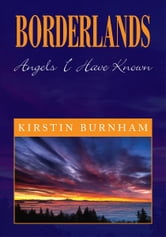 BORDERLANDS - Angels I Have Known ebook by Kirstin Burnham