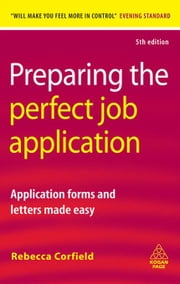 Preparing the Perfect Job Application - Application Forms and Letters Made Easy ebook by Rebecca Corfield