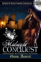 Midnight Conquest - Bonded By Blood Vampire Chronicles, #1 ebook by Arial burnz