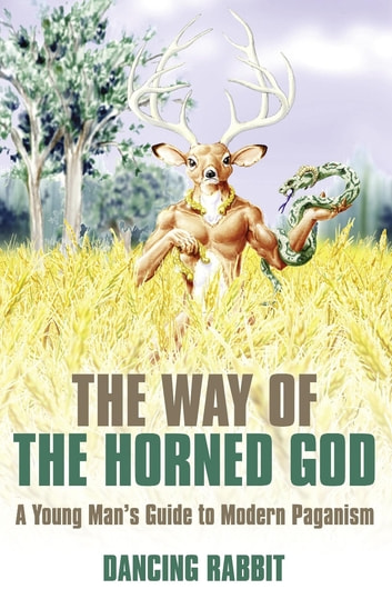 The Way of The Horned God - A Young Man's Guide to Modern Paganism ebook by Dancing Rabbit