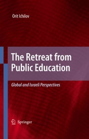 The Retreat from Public Education - Global and Israeli Perspectives ebook by Orit Ichilov