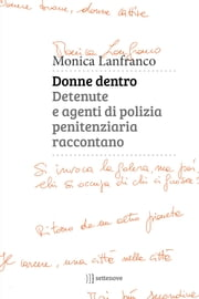 Donne dentro - Detenute e agenti di polizia penitenziaria raccontano ebook by Monica Lanfranco