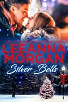 Silver Bells - A Sweet Small Town Christmas Romance ebook by Leeanna Morgan