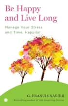 Be Happy and Live Long ebook by G. Francis Xavier