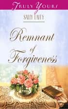 Remnant of Forgiveness ebook by Sally Laity