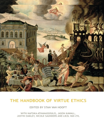 The Handbook of Virtue Ethics ebook by Stan van Hooft