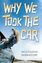 Why We Took the Car ebook by Wolfgang Herrndorf
