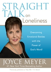 Straight Talk on Loneliness - Overcoming Emotional Battles with the Power of God's Word! ebook by Joyce Meyer