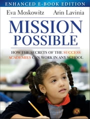Mission Possible, Enhanced Edition - How the Secrets of the Success Academies Can Work in Any School ebook by Eva Moskowitz,Arin Lavinia