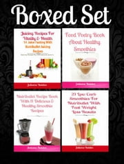 Box Set: 21 Low Carb Smoothies For Nutribullet With Fast Weight Loss Results + Nutribullet Recipe Book 11 Healthy Smoothie Recipes + Juicing Recipes For Vitality & Health + Food Poetry Book Smoothies ebook by Juliana Baldec