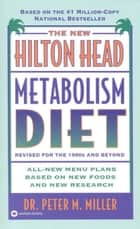 The New Hilton Head Metabolism Diet ebook by Peter M. Miller