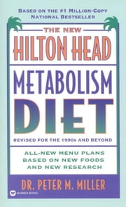 The New Hilton Head Metabolism Diet - Revised for the 1990's and Beyond ebook by Peter M. Miller