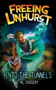 Freeing Linhurst: Into the Tunnels - Releasing the beast within the body of the abandoned asylum ebook by Al Cassidy
