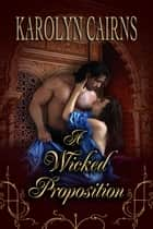 A Wicked Proposition ebook by Karolyn Cairns