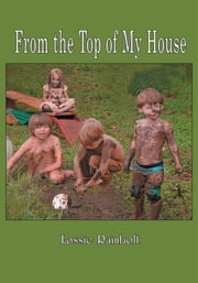 From the Top of My House ebook by Lossie Rainbolt