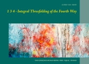 1 3 4 - Integral Threefolding of the Fourth Way - The conscious human being: free - equal - human ebook by Alfred M.R. Groff