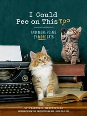 I Could Pee on This, Too - And More Poems by More Cats ebook by Francesco Marciuliano