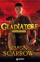 Il Gladiatore. Vendetta ebook by Simon Scarrow