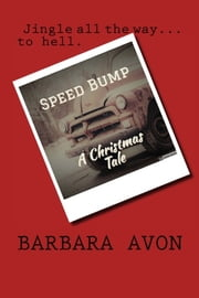 SPEED BUMP - A Christmas Tale ebook by Barbara Avon