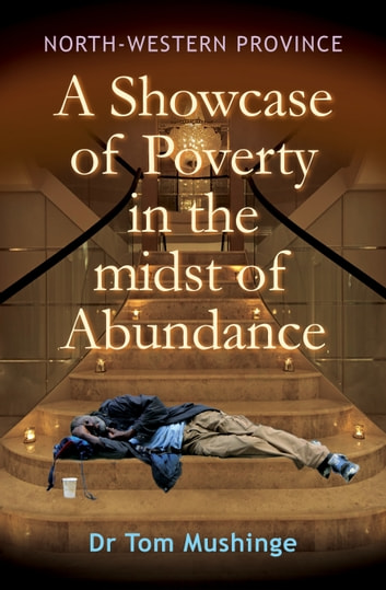 North-Western Province a Showcase of Poverty in the Midst of Abundance ebook by Tom Mushinge