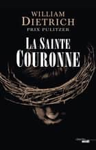 La Sainte Couronne ebook by William DIETRICH, Pierre SZCZECINER