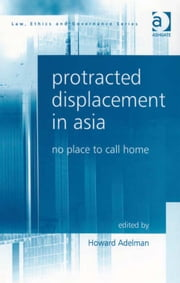 Protracted Displacement in Asia - No Place to Call Home ebook by Mr Howard Adelman,Professor Charles Sampford