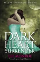 Dark Heart Surrender - Book 3 ebook by Lee Monroe