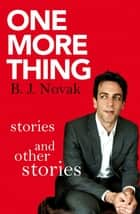 One More Thing - Stories and Other Stories ebook by B. J. Novak