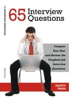65 Interview Questions: Conquer Your Fear and Answer the Toughest Job Interview Questions ebook by Equity Press
