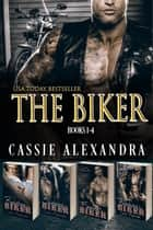 The Biker (Boxed Set) Books 1-4 ebook by Cassie Alexandra