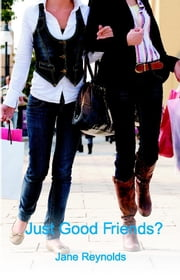 "Just Good Friends? - They've always been close, but are they more than ""Just Good Friends?"" ebook by Jane Reynolds"