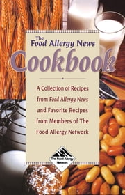 The Food Allergy News Cookbook - A Collection of Recipes from Food Allergy News and Members of the Food Allergy Network ebook by Anne Munoz-Furlong