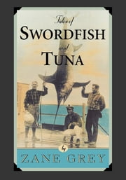 Tales of Swordfish and Tuna ebook by Zane Grey