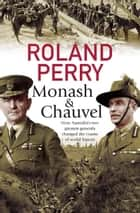 Monash and Chauvel - How Australia's two greatest generals changed the course of world history ebook by Roland Perry